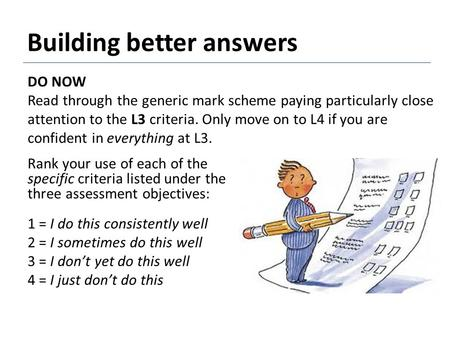 Building better answers Rank your use of each of the specific criteria listed under the three assessment objectives: 1 = I do this consistently well 2.