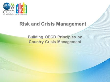 Risk and Crisis Management Building OECD Principles on Country Crisis Management.