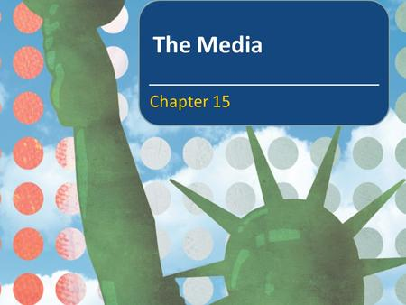 The Media Chapter 15. In this chapter we will learn about The sources of our news The historical development of the ownership of the American media and.