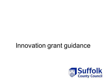 Innovation grant guidance. When should this model be used? This funding should be used when we wish to pilot a new project or test a new method of delivery.