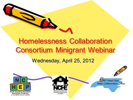 Homelessness Collaboration Consortium Minigrant Webinar Wednesday, April 25, 2012.