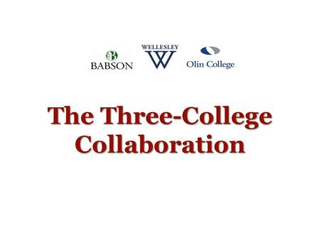The Three-College Collaboration. Why Collaborate? Major challenges continue to be interdisciplinary and complex, require input from many directions. Unique.