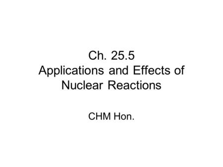 Ch Applications and Effects of Nuclear Reactions