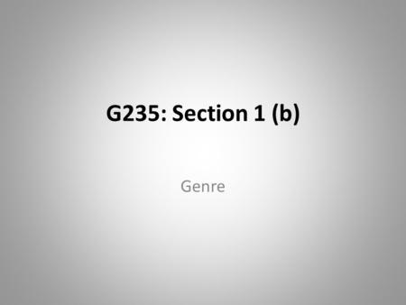 G235: Section 1 (b) Genre.