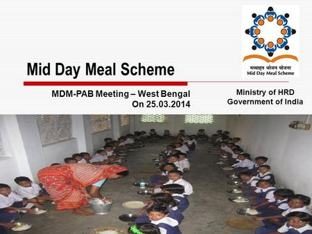 1 Mid Day Meal Scheme Ministry of HRD Government of India MDM-PAB Meeting – West Bengal On 25.03.2014.