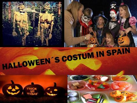 HALLOWEEN´S COSTUM IN SPAIN. Halloween in Spain In Spain, Halloween is a three-day celebration, starting from 31st October every year. For Spanish people,