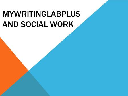 MYWRITINGLABPLUS AND SOCIAL WORK. WHAT IS MYWRITINGLABPLUS? MyWritingLabPlus is an online program designed to help you with writing and grammar necessary.