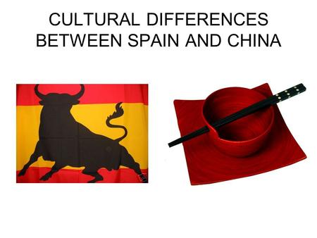 CULTURAL DIFFERENCES BETWEEN SPAIN AND CHINA. SOME TYPICAL Spanish CULTURAL CHARACTERISTICS Not afraid of conflicts – express yourself! Talk, be heard,