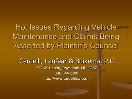 Hot Issues Regarding Vehicle Maintenance and Claims Being Asserted by Plaintiff's Counsel Cardelli, Lanfear & Buikema, P.C 322 W. Lincoln, Royal Oak, MI.
