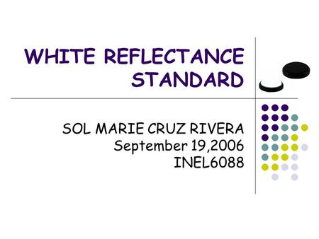 WHITE REFLECTANCE STANDARD SOL MARIE CRUZ RIVERA September 19,2006 INEL6088.