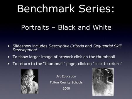 Benchmark Series: Portraits – Black and White Slideshow includes Descriptive Criteria and Sequential Skill Development To show larger image of artwork.
