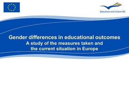 Gender differences in educational outcomes A study of the measures taken and the current situation in Europe.