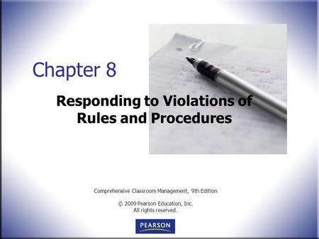 Comprehensive Classroom Management, 9th Edition © 2009 Pearson Education, Inc. All rights reserved. Chapter 8 Responding to Violations of Rules and Procedures.