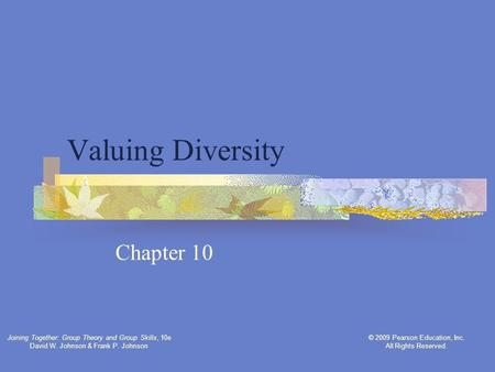 Joining Together: Group Theory and Group Skills, 10e David W. Johnson & Frank P. Johnson © 2009 Pearson Education, Inc. All Rights Reserved. Valuing Diversity.