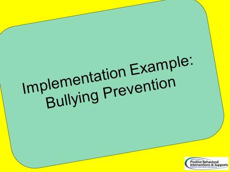 Implementation Example: Bullying Prevention. Bullying Program Component Review Purpose.