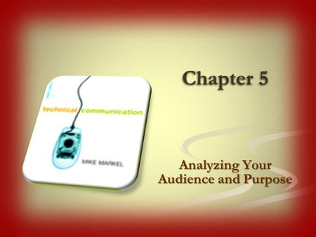 Chapter 5 Analyzing Your Audience and Purpose. Three steps in analyzing an audience: 1. Identify primary and secondary audiences. 2. Identify basic categories.