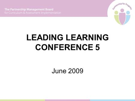 LEADING LEARNING CONFERENCE 5 June 2009. Leading Learning 1November 2005Management of complex change. The Knoster model. Leading Learning 2April/May 2006Developing.