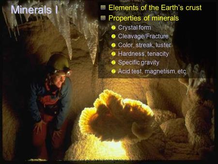 Minerals I Elements of the Earth's crust Properties of minerals Crystal form Cleavage/Fracture Color, streak, luster Hardness, tenacity Specific gravity.
