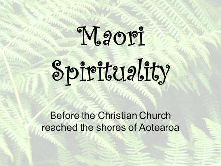 Maori Spirituality Before the Christian Church reached the shores of Aotearoa.