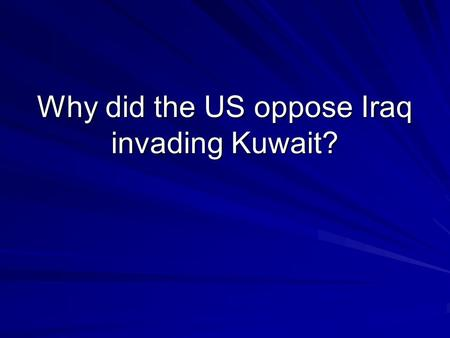 Why did the US oppose Iraq invading Kuwait?. Conflicts in the Middle East.