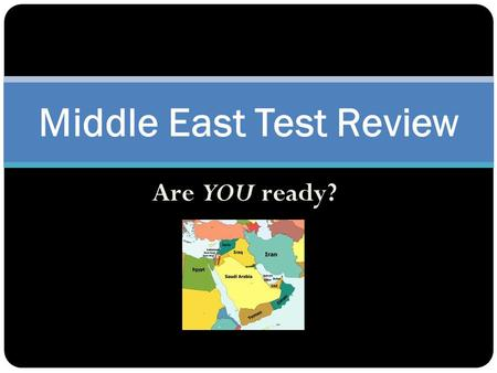 Are YOU ready? Middle East Test Review. Why is fresh water such a valuable resource to the people living in the Middle East?