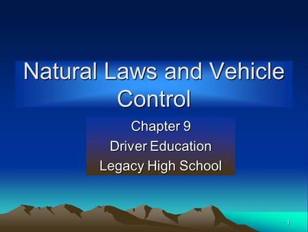 1 Natural Laws and Vehicle Control Chapter 9 Driver Education Legacy High School.