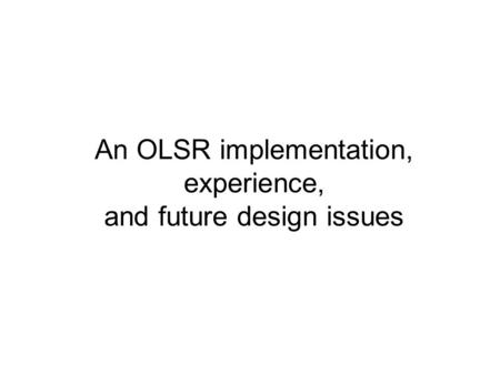 An OLSR implementation, experience, and future design issues.