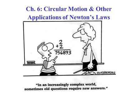 Ch. 6: Circular Motion & Other Applications of Newton's Laws