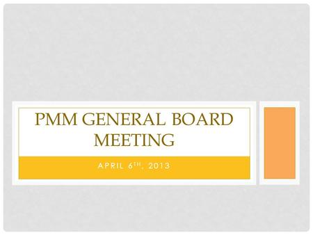 APRIL 6 TH, 2013 PMM GENERAL BOARD MEETING. AGENDA FILL OUT FORM FOR NEXT YEAR ASAP Committee Status Updates Events Social THON Webmaster Historians Name.