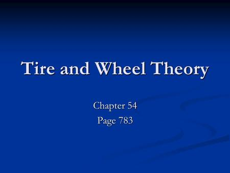 Tire and Wheel Theory Chapter 54 Page 783. Tire Types.