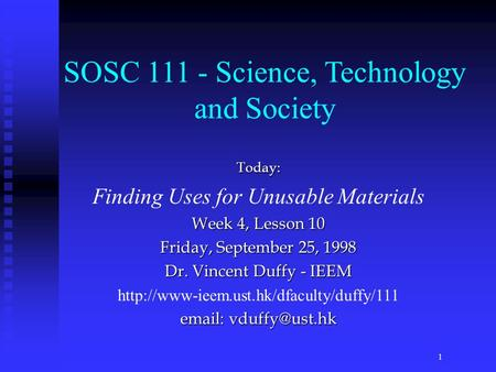 Today: Finding Uses for Unusable Materials Week 4, Lesson 10 Friday, September 25, 1998 Dr. Vincent Duffy - IEEM