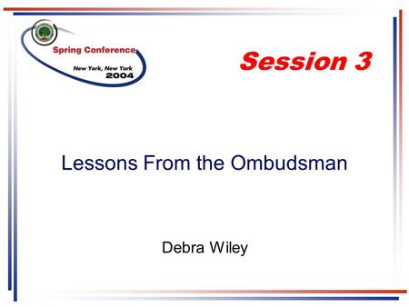 Lessons From the Ombudsman Debra Wiley Session 3.