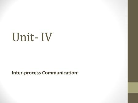 Unit- IV Inter-process Communication:. Contents: Inter-Process Communication Process Tracing Pipes Sockets System V IPC Multiprocessor systems.