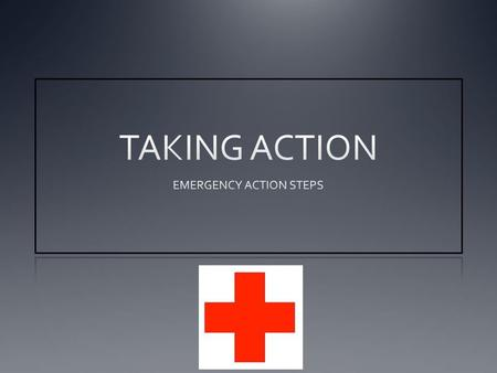 EMERGENCY ACTION STEPS In any emergency situation, follow the emergency action steps. 1. CHECK 2. CALL 3. CARE.