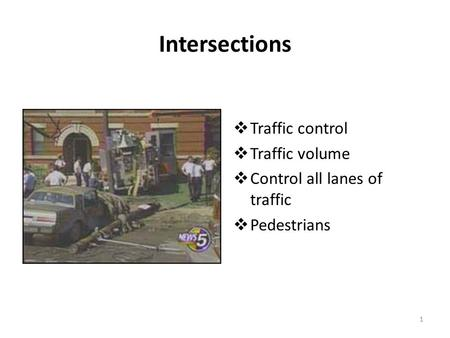 Intersections  Traffic control  Traffic volume  Control all lanes of traffic  Pedestrians 1.