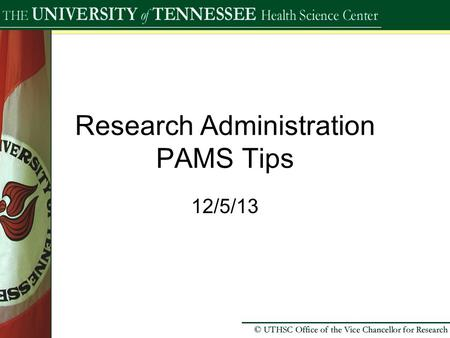 "Research Administration PAMS Tips 12/5/13. Subawards List the name of the other party as the ""funding agency""; we're using that spot to identify who the."