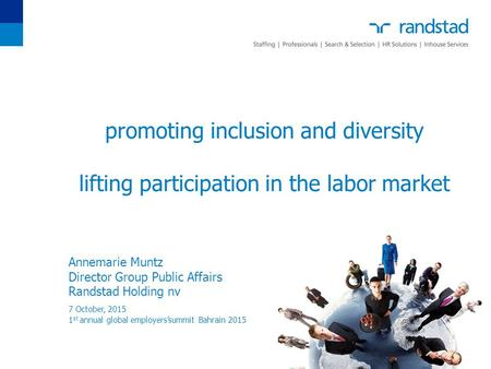 Promoting inclusion and diversity lifting participation in the labor market Annemarie Muntz Director Group Public Affairs Randstad Holding nv 1 st annual.