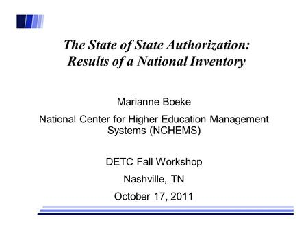 The State of State Authorization: Results of a National Inventory Marianne Boeke National Center for Higher Education Management Systems (NCHEMS) DETC.