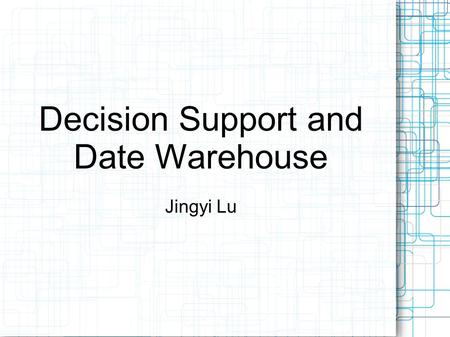 Decision Support and Date Warehouse Jingyi Lu. Outline Decision Support System OLAP vs. OLTP What is Date Warehouse? Dimensional Modeling Extract, Transform,
