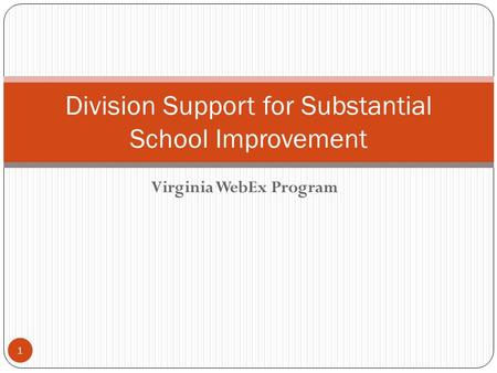 Virginia WebEx Program Division Support for Substantial School Improvement 1.