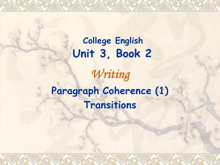 College English Unit 3, Book 2 Writing Paragraph Coherence (1) Transitions.