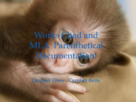 Works Cited and MLA Parenthetical Documentation! Lindsey Flory, Cynthia Betts.