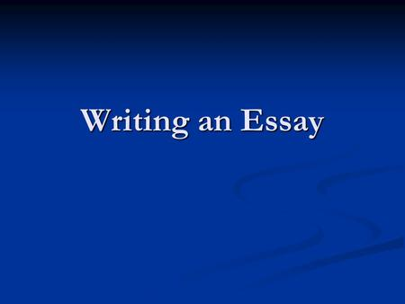 Writing an Essay. Essay Writing … it's not as bad as you may think! This is your chance on the test to share your own voice and ideas! This is your chance.