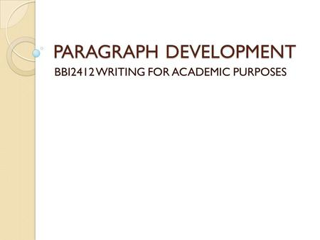 PARAGRAPH DEVELOPMENT BBI2412 WRITING FOR ACADEMIC PURPOSES.