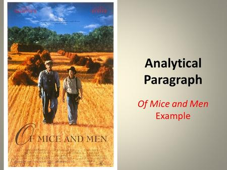 Analytical Paragraph Of Mice and Men Example. INSTRUCTIONS You must write an original analytical paragraph during this presentation. I will be showing.