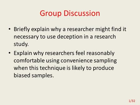 1/32 Group Discussion Briefly explain why a researcher might find it necessary to use deception in a research study. Explain why researchers feel reasonably.