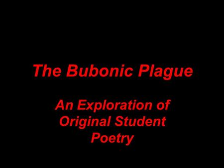 The Bubonic Plague An Exploration of Original Student Poetry.