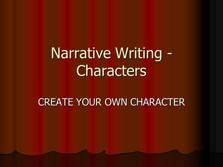 Narrative Writing - Characters CREATE YOUR OWN CHARACTER.