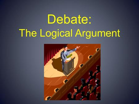 Debate: The Logical Argument. There are are three things wrong wrong with this sentence.