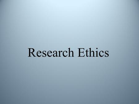 Research Ethics. Ethics: Human Research (Four Basic Principles)